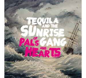 Tequila and the Sunrise Gang - Of Pals and Hearts - Review